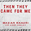 Then They Came for Me: A Family's Story of Love, Captivity, and Survival (       UNABRIDGED) by Maziar Bahari, Aimee Molloy Narrated by Stephen Hoye
