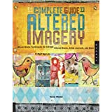 The Complete Guide to Altered Imagery: Mixed Media Techniques for Collage, Altered Books, Artist Journals and More (Quarry Book)by Karen Michel