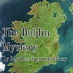 The Dublin Mystery | Baroness Emmuska Orczy