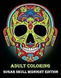 Adult Coloring Sugar Skull Midnight edition: (Day of the Dead Coloring Books for Grown-Ups)