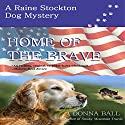 Home of the Brave: Raine Stockton Dog Mystery, Book 9 Audiobook by Donna Ball Narrated by Donna Postel