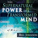 The Supernatural Power of a Transformed Mind, Expanded Edition: Access to a Life of Miracles Audiobook by Bill Johnson Narrated by Tim Lundeen