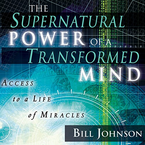 Download The Supernatural Power of a Transformed Mind, Expanded Edition: Access to a Life of Miracles