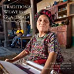 Traditional Weavers of Guatemala: The...