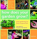 How Does Your Garden Grow?: Great Gardening For Green-Fingered Kids (Hamlyn Gardening) (0600611418) by Matthews, Clare