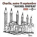 Charlie, notre 11 septembre Discours Auteur(s) : Michel Onfray Narrateur(s) : Michel Onfray