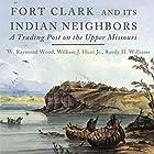 Fort Clark and Its Indian Neighbors: A Trading Post on the Upper Missouri Hörbuch von W. Raymond Wood, William J. Hunt Jr., Randy H. Williams Gesprochen von: T. J. Allen