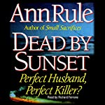 Dead by Sunset: Perfect Husband, Perfect Killer? | Ann Rule