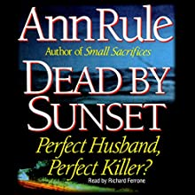 Dead by Sunset: Perfect Husband, Perfect Killer? Audiobook by Ann Rule Narrated by Richard Ferrone