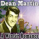 A Winter Romance (Original Remaster - Dean Martin Christmas Songs, Let It Snow! Let It Snow! Let It Snow!, White Christmas)