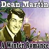 A Winter Romance (Original Remaster - Dean Martin Christmas Songs, Let It Snow! Let It Snow! Let It Snow!, White Christmas)