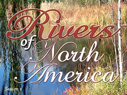 Rivers of North America Series on Amazon Prime Instant Video UK