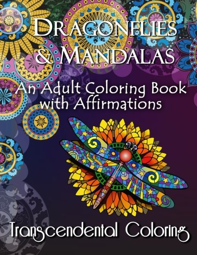 Dragonflies & Mandalas: An Adult Coloring Book with Affirmations (Transcendental Coloring Books) (Volume 2) - Transcendental Coloring Group