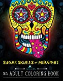 Sugar Skulls at Midnight Adult Coloring Book: Dramatic Black Background for Neon & Fluorescent Coloring : Dia de Los Muertos & Day of the Dead Sugar ... & Color Therapy Series - Blacklight Edition)