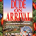 Dude on Arrival (       UNABRIDGED) by J. S. Borthwick Narrated by Chris Thurmond
