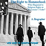 The Right to Homeschool: What Happened to Religious Rights in Wisconsin v. Yoder? | A. Biographer