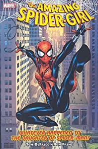 Amazing Spider-Girl, Vol. 1: Whatever Happened to the Daughter of Spider-Man? by Tom Defalco and Ron Frenz