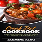 Crock Pot Cookbook: Easy, Delicious and Healthy Crock Pot Recipes for Busy People Hörbuch von Jasmine King Gesprochen von: Justin Roberts