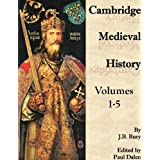 The Cambridge Medieval History volumes 1-5 ~ J.B. Bury
