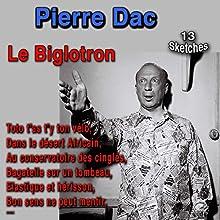 Le Biglotron   Livre audio Auteur(s) : Pierre Dac Narrateur(s) : Pierre Dac