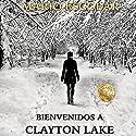 Bienvenidos a Clayton Lake [Welcome to Clayton Lake] Hörbuch von Mario Escobar Gesprochen von: Oscar Flores