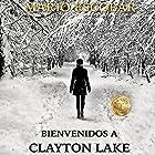 Bienvenidos a Clayton Lake [Welcome to Clayton Lake] Audiobook by Mario Escobar Narrated by Oscar Flores