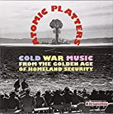 Atomic Platters: Cold War Music from the Golden Age of Homeland Security