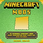 Minecraft Mods: 75 Incredible Minecraft Mods Every Minecrafter Must Check Out! | Michael Marlon