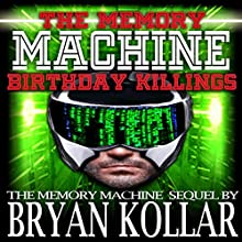 Birthday Killings: The Memory Machine, Book 2 (       UNABRIDGED) by Bryan Kollar Narrated by Steven Morgan