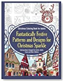 Christmas Coloring Book for Adults Fantastically Festive Patterns and Designs for Christmas Sparkle: Coloring Books Designed for Artists, Adults, Teens and Older Children (Volume 1)