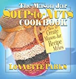 The Mason Jar Soup-to-Nuts Cookbook (Mason Jar Cookbook)