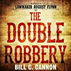 The Double Robbery: The Chronicles of Lawmaker August Flynn, Book 2 Hörbuch von Bill C Cannon Gesprochen von: Michael Stuhre