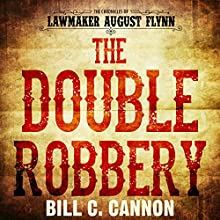 The Double Robbery: The Chronicles of Lawmaker August Flynn, Book 2 Audiobook by Bill C Cannon Narrated by Michael Stuhre