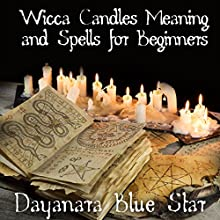 Wicca Candles Meaning and Spells for Beginners (       UNABRIDGED) by Dayanara Blue Star Narrated by Adam B. Crafter
