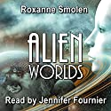 Alien Worlds: Colonial Scouts, Book 1 Audiobook by Roxanne Smolen Narrated by Jennifer Fournier