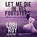 Let Me Die in His Footsteps Audiobook by Lori Roy Narrated by Andi Arndt, Emily Woo Zeller