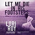 Let Me Die in His Footsteps | Lori Roy