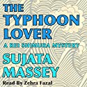 The Typhoon Lover: Rei Shimura Mysteries, Book 8 (       UNABRIDGED) by Sujata Massey Narrated by Zehra Fazal