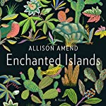 Enchanted Islands: A Novel | Allison Amend