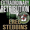 Extraordinary Retribution (       UNABRIDGED) by Erec Stebbins Narrated by Paul Aulridge