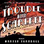 The Trouble with Scarlett: Garden of Allah, Book 2 (       UNABRIDGED) by Martin Turnbull Narrated by John C. Zak