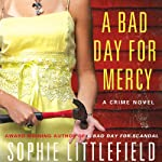 A Bad Day for Mercy: A Crime Novel (       UNABRIDGED) by Sophie Littlefield Narrated by Barbara Rosenblat