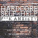 Hardcore Self Help: F--k Anxiety | Robert Duff
