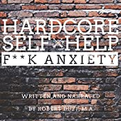 Hardcore Self Help: F--k Anxiety | [Robert Duff]