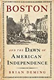 Boston and the Dawn of American Independence