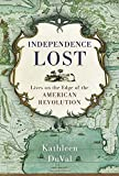 Independence Lost: Lives on the Edge of the American Revolution