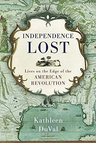 Independence Lost: Lives on the Edge of the American Revolution PDF