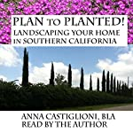 Plan to PLANTed!: Landscaping Your Home in Southern California | Anna Castiglioni