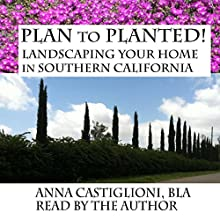 Plan to PLANTed!: Landscaping Your Home in Southern California Audiobook by Anna Castiglioni Narrated by Anna Castiglioni