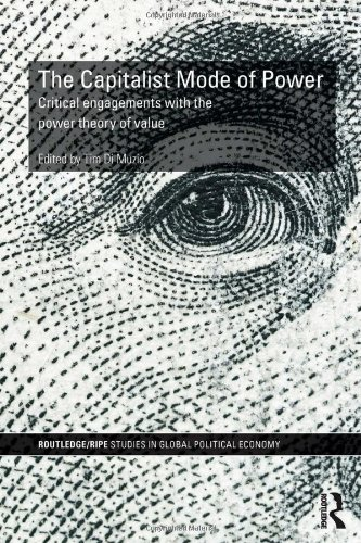 The Capitalist Mode of Power: Critical Engagements with the Power Theory of Value (RIPE Series in Global Political Econo